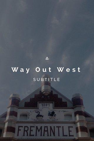 Way Out West SUBTITLE