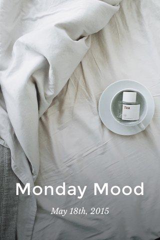 Monday Mood May 18th, 2015