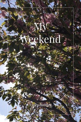 My Weekend / #seewhatisee /