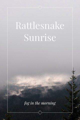 Rattlesnake Sunrise fog in the morning