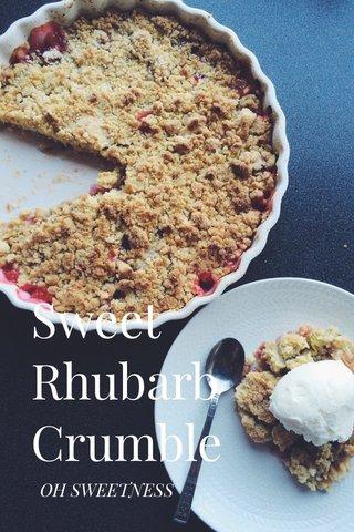 Sweet Rhubarb Crumble OH SWEETNESS