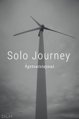 Solo Journey #getoutstayout