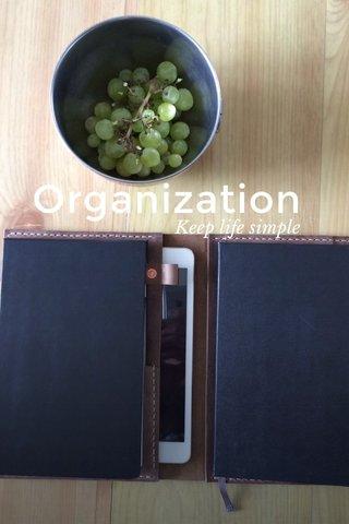 Organization Keep life simple