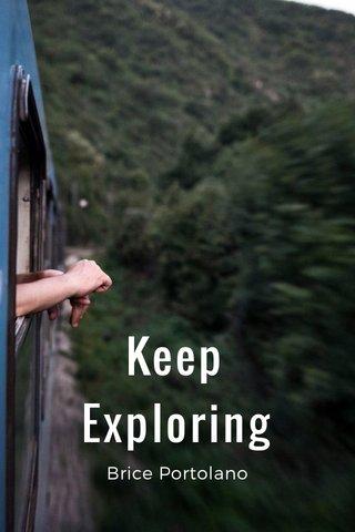 Keep Exploring Brice Portolano