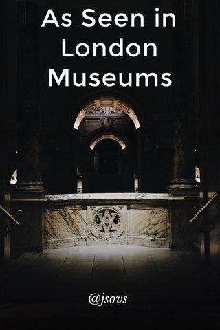 As Seen in London Museums @jsovs