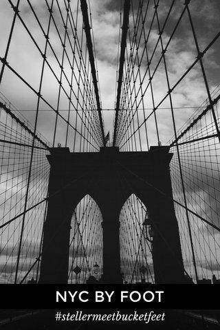 NYC BY FOOT #stellermeetbucketfeet