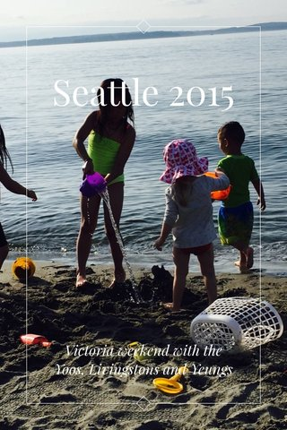 Seattle 2015 Victoria weekend with the Yoos, Livingstons and Yeungs