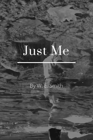 Just Me By W. E. Smith