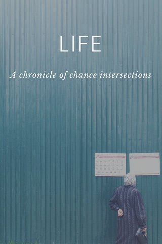 LIFE A chronicle of chance intersections