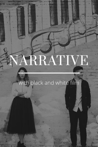 NARRATIVE with black and white film