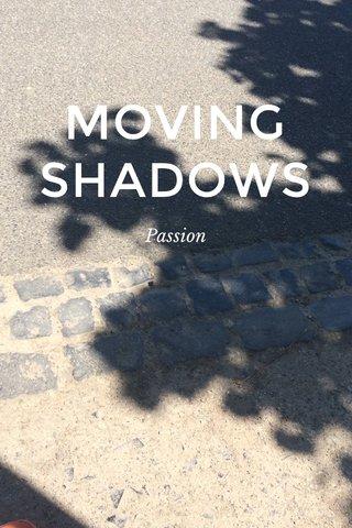 MOVING SHADOWS Passion