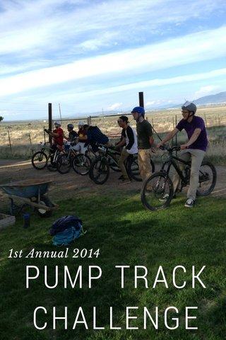 PUMP TRACK CHALLENGE 1st Annual 2014