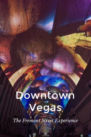 Downtown Vegas The Fremont Street Experience