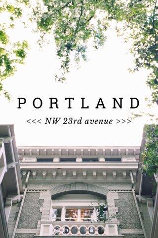 PORTLAND <<< NW 23rd avenue >>>