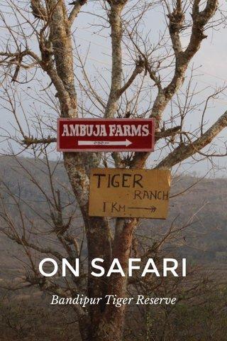 ON SAFARI Bandipur Tiger Reserve