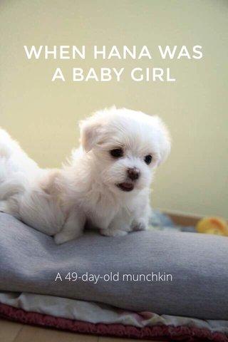 WHEN HANA WAS A BABY GIRL A 49-day-old munchkin