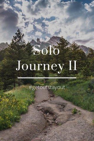 Solo Journey II #getoutstayout