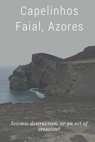 Capelinhos Faial, Azores Seismic destruction, or an act of creation?