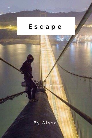 Escape By Alysa