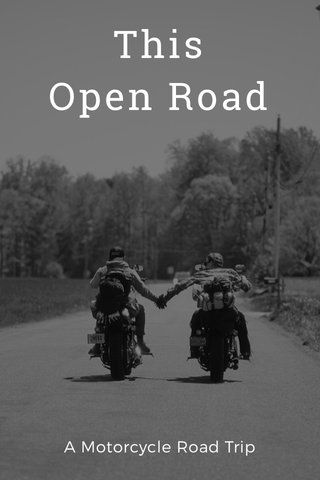 This Open Road A Motorcycle Road Trip