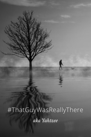 #ThatGuyWasReallyThere aka Yahtzee