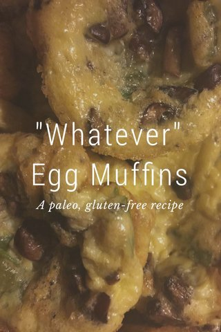 """""""Whatever"""" Egg Muffins A paleo, gluten-free recipe"""