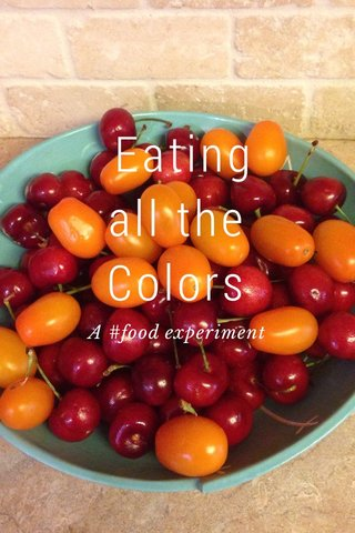 Eating all the Colors A #food experiment