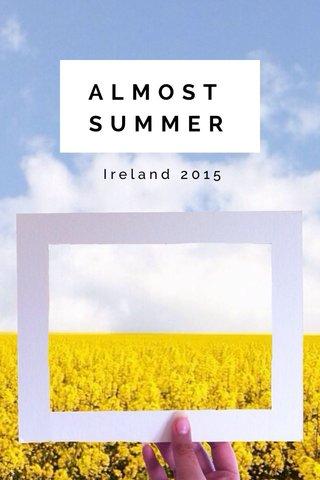 ALMOST SUMMER Ireland 2015