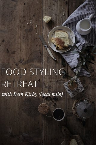 FOOD STYLING RETREAT with Beth Kirby {local milk}
