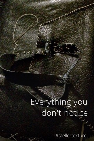 Everything you don't notice #stellertexture
