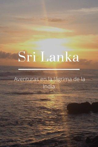 Sri Lanka Aventuras en la lágrima de la India