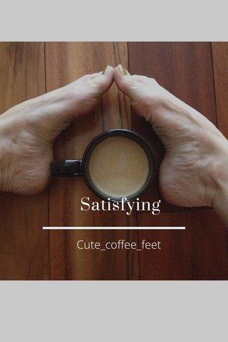 Satisfying Cute_coffee_feet