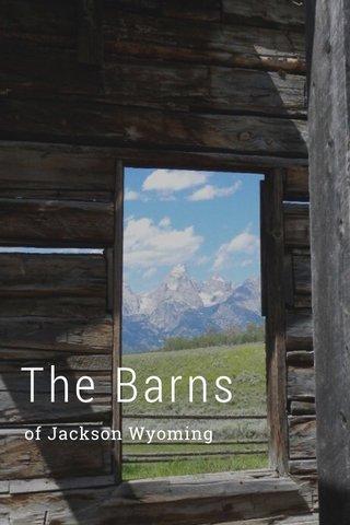 The Barns of Jackson Wyoming