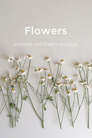Flowers and boys and flowers and boys