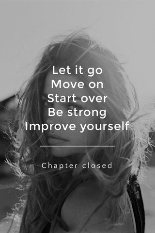 Let it go Move on Start over Be strong Improve yourself Chapter closed