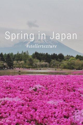 Spring in Japan #stellertexture