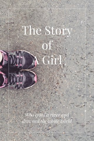 The Story of A Girl Who cried a river and drowned the whole world