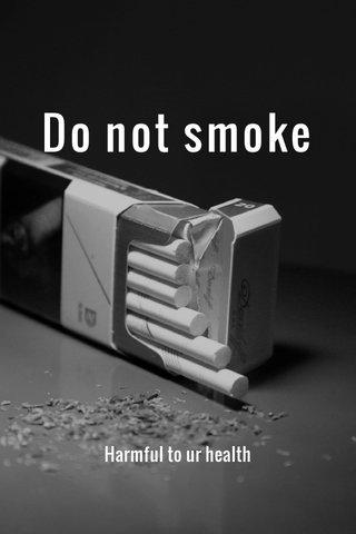 Do not smoke Harmful to ur health
