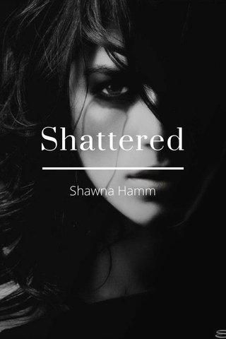 Shattered Shawna Hamm