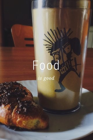 Food is good