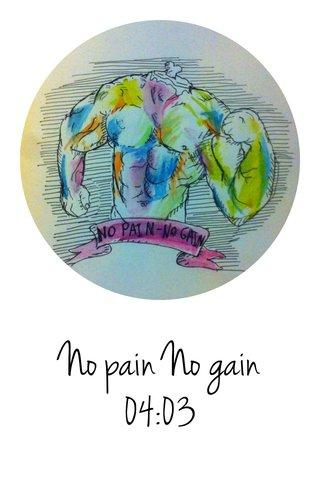 No pain No gain 04:03