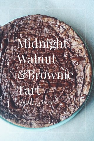 MidnightWalnut &Brownie Tart OH SWEETNESS