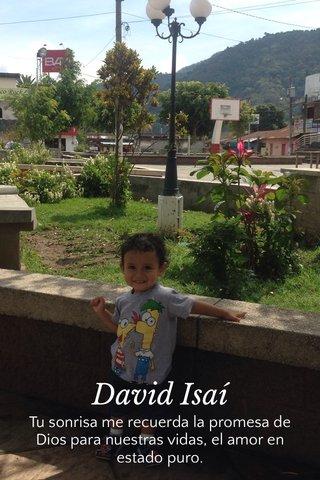 David Isaí Tu sonrisa me recuerda la promesa de Dios para nuestras vidas, el amor en estado puro.