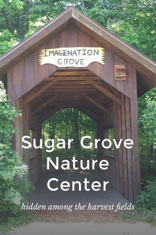 Sugar Grove Nature Center hidden among the harvest fields