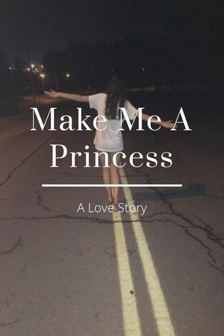 Make Me A Princess A Love Story