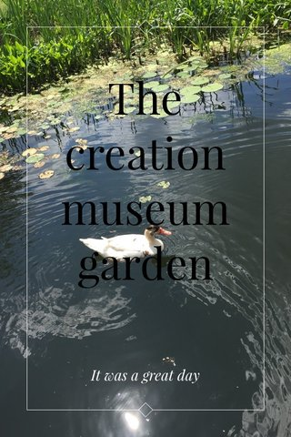 The creation museum garden It was a great day