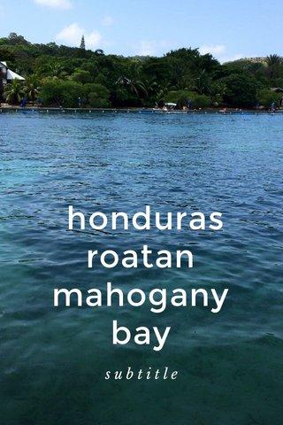 honduras roatan mahogany bay subtitle