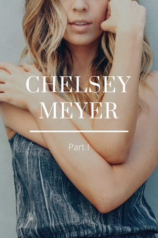 CHELSEY MEYER Part I
