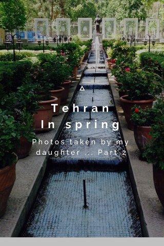 Tehran In spring Photos taken by my daughter ... Part 2