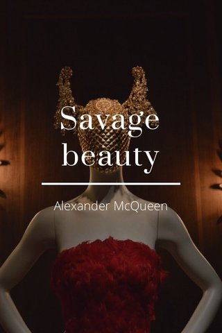 Savage beauty Alexander McQueen
